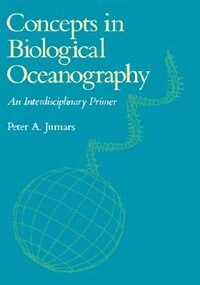 Book Concepts in Biological Oceanography: An Interdisciplinary Primer by Peter A. Jumars