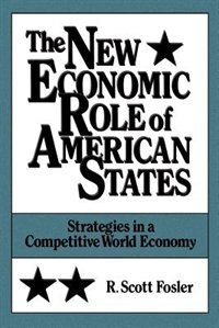 Book The New Economic Role of American States: Strategies in a Competitive World Economy by R. Scott Fosler