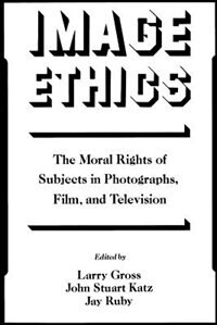 Book Image Ethics: The Moral Rights of Subjects in Photographs, Film, and Television by Larry Gross