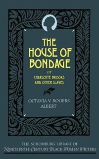 Book The House of Bondage: Or Charlotte Brooks and Other Slaves by Octavia V. Rogers Albert