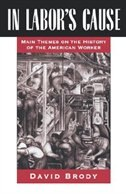 Book In Labors Cause: Main Themes on the History of the American Worker by David Brody