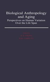 Book Biological Anthropology and Aging: Perspectives on Human Variation over the Life Span by Douglas E. Crews