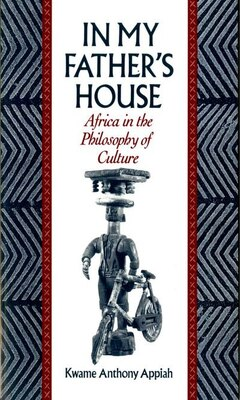 Book In My Fathers House: Africa in the Philosophy of Culture by Kwame Anthony Appiah