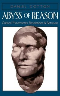 Book Abyss of Reason: Cultural Movements, Revelations, and Betrayals by Daniel Cottom