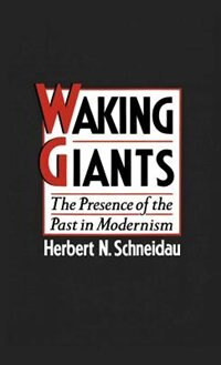 Book Waking Giants: The Presence of the Past in Modernism by Herbert N. Schneidau
