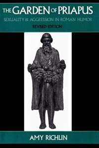 Book The Garden of Priapus: Sexuality and Aggression in Roman Humor by Amy Richlin