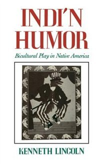 Book Indin Humor: Bicultural Play in Native America by Kenneth Lincoln