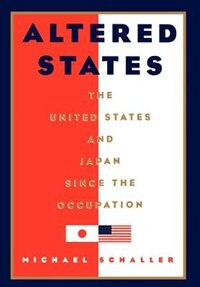 Book Altered States: The United States and Japan Since the Occupation by Michael Schaller