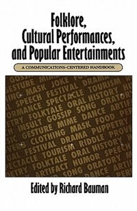 Book Folklore, Cultural Performances, and Popular Entertainments: A Communications-centered Handbook by Richard Bauman