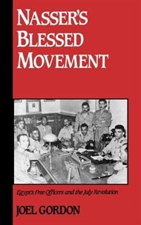 Book Nassers Blessed Movement: Egypts Free Officers and the July Revolution by Joel Gordon