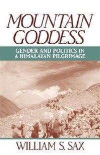 Book Mountain Goddess: Gender and Politics in a Himalayan Pilgrimage by William S. Sax