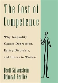 Book The Cost of Competence: Why Inequality Causes Depression, Eating Disorders, and Illness in Women by Brett Silverstein