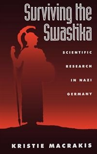 Book Surviving the Swastika: Scientific Research in Nazi Germany by Kristie Macrakis