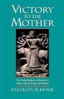 Book Victory to the Mother: The Hindu Goddess of Northwest India in Myth, Ritual, and Symbol by Kathleen M. Erndl