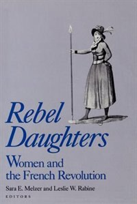 Book Rebel Daughters: Women and the French Revolution by Sara E. Melzer