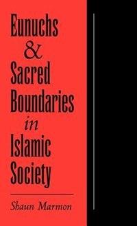 Book Eunuchs and Sacred Boundaries in Islamic Society by Shaun Marmon