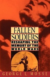 Book Fallen Soldiers: Reshaping the Memory of the World Wars by George L. Mosse