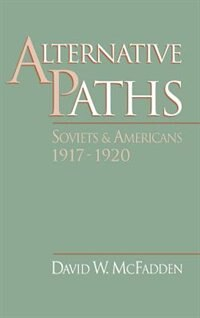 Book Alternative Paths: Soviets and Americans, 1917-1920 by David W. Mcfadden