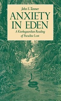 Book Anxiety in Eden: A Kierkegaardian Reading of Paradise Lost by John S. Tanner