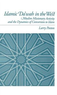 Book Islamic Da`wah In The West: Muslim Missionary Activity and the Dynamics of Conversion to Islam by Larry Poston