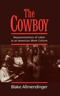 Book The Cowboy: Representations of Labor in an American Work Culture by Blake Allmendinger