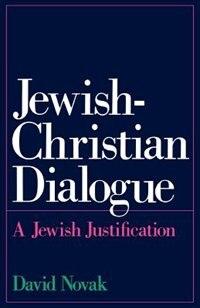 Book Jewish-Christian Dialogue: A Jewish Justification by David Novak