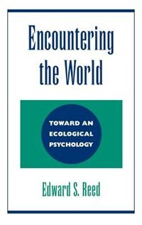 Book Encountering the World: Toward an Ecological Psychology by Edward S. Reed