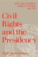 Book Civil Rights and the Presidency: Race and Gender in American Politics, 1960-1972 by Hugh Davis Graham