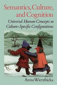 Book Semantics, Culture, and Cognition: Universal Human Concepts in Culture-Specific Configurations by Anna Wierzbicka