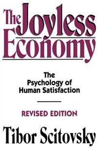 Book The Joyless Economy: The Psychology of Human Satisfaction by Tibor Scitovsky