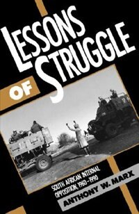 Book Lessons of Struggle: South African Internal Opposition, 1960-1990 by Anthony W. Marx