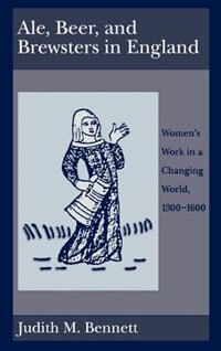 Book Ale, Beer, and Brewsters in England: Womens Work in a Changing World, 1300-1600 by Judith M. Bennett