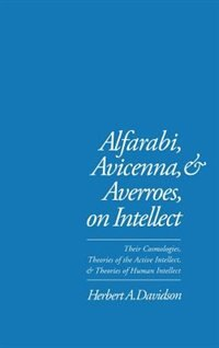 Book Alfarabi, Avicenna, and Averroes, on Intellect: Their Cosmologies, Theories of the Active Intellect… by Herbert A. Davidson