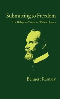 Book Submitting to Freedom: The Religious Vision of William James by Bennett Ramsey