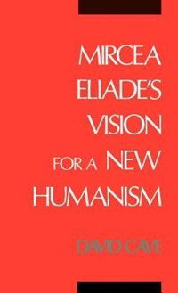 Book Mircea Eliades Vision for a New Humanism by David Cave