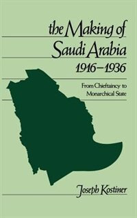 Book The Making of Saudi Arabia, 1916-1936: From Chieftaincy to Monarchical State by Joseph Kostiner