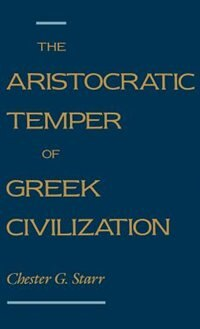Book The Aristocratic Temper of Greek Civilization by Chester G. Starr