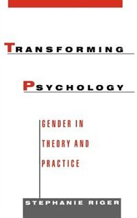 Book Transforming Psychology: Gender in Theory and Practice by Stephanie Riger