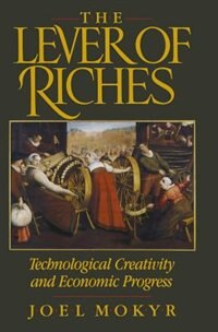 Book The Lever of Riches: Technological Creativity and Economic Progress by Joel Mokyr