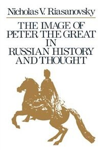 Book The Image of Peter the Great in Russian History and Thought by Nicholas V. Riasanovsky
