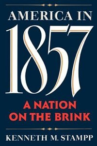 Book America in 1857: A Nation on the Brink by Kenneth M. Stampp