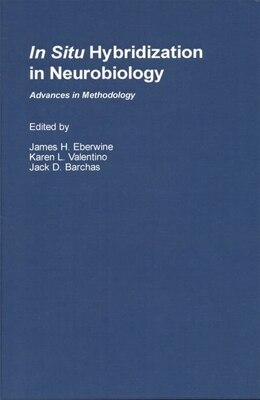 Book In Situ Hybridization in Neurobiology: Advances in Methodology by James H. Eberwine