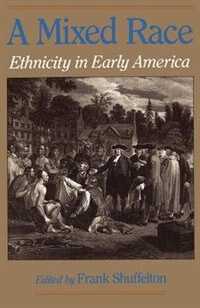 Book A Mixed Race: Ethnicity in Early America by Frank Shuffelton