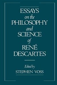 Book Essays on the Philosophy and Science of Rene Descartes by Stephen Voss
