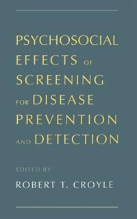 Book Psychosocial Effects of Screening for Disease Prevention and Detection by Robert T. Croyle