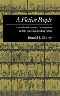 Book A Fictive People: Antebellum Economic Development and the American Reading Public by Ronald J. Zboray