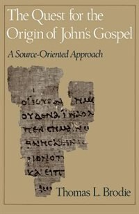 Book The Quest for the Origin of Johns Gospel: A Source-Oriented Approach by Thomas L. Brodie