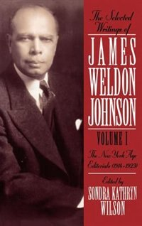 Book The Selected Writings of James Weldon Johnson: Volume I: New York Age Editorials (1914-1923) by Sondra Kathryn Wilson