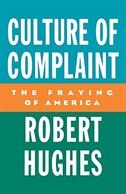 Book Culture of Complaint: The Fraying of America by Robert Hughes