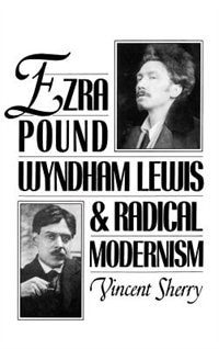 Book Ezra Pound, Wyndham Lewis, and Radical Modernism by Vincent Sherry